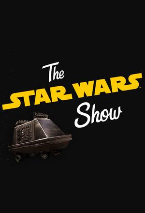 Сериал «The Star Wars Show» (2016 – ...)