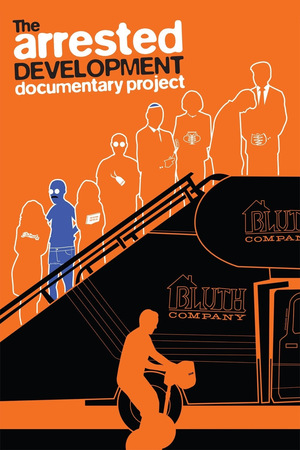 Фільм «The Arrested Development Documentary Project» (2013)