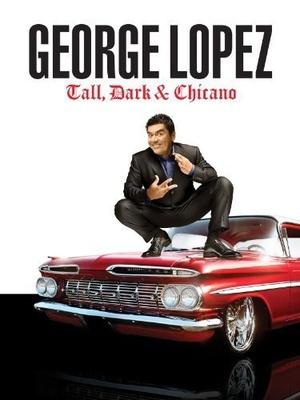Фільм «George Lopez: Tall, Dark & Chicano» (2009)