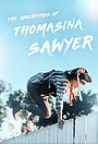 Фильм «The Adventures of Thomasina Sawyer» (2018)
