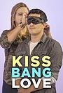 Серіал «Kiss Bang Love» (2017 – ...)