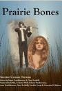 Фильм «Prairie Bones»